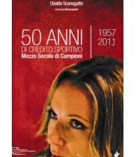 50 anni di credito sportivo. Mezzo secolo di campioni. 1957-2011