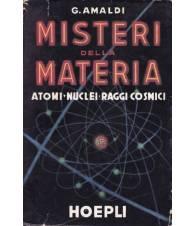 Misteri della materia. Atomi - Nuclei - Raggi cosmici.