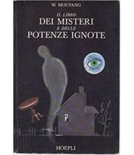 Il libro dei misteri e delle potenze ignote - antologia di fenomeni parapsichici