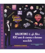 Valentino & gli Altri. 100 anni di cinema e divismo maschile. Atti del convegno.