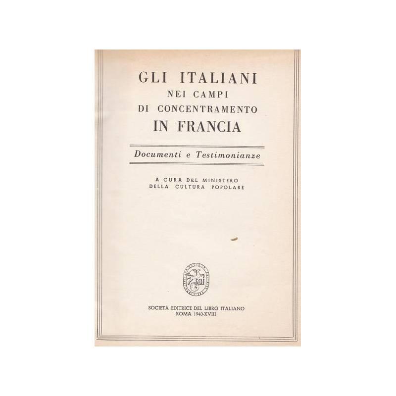Gli italiani nei campi di concentramento in Francia. Documenti e testimonianze.