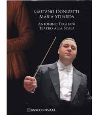 Gaetano Donizetti. Maria Stuarda. Antonino Fogliani. Teatro alla Scala.