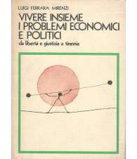VIVERE INSIEME I PROBLEMI ECONOMICI E POLITICI-da libertà e giustizia a tirannia