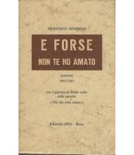 E FORSE NON TE HO AMATO: Poesie 1961/65