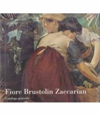 Fiore Brustolin Zaccarian. Catalogo generale. I. Dipinti. II. Disegni.