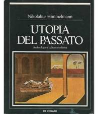 UTOPIA DEL PASSATO. Archeologia e cultura moderna