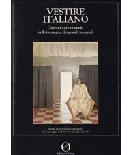 Vestire italiano. Quarant'anni di moda nelle immagini dei grandi fotografi.