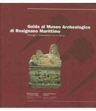 GUIDA AL MUSEO ARCHEOLOGICO DI ROSIGNANO MARITTIMO