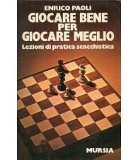 Giocare bene per giocare meglio - Lezioni di pratica scacchistica