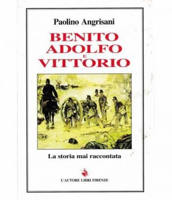Benito, Adolfo e Vittorio. La storia mai raccontata