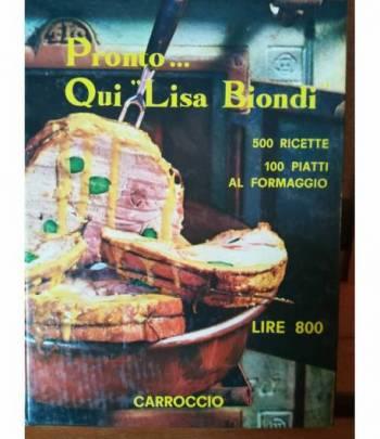 """Pronto... Qui """"Lisa Biondi"""". 500 ricette, 100 piatti al formaggio."""