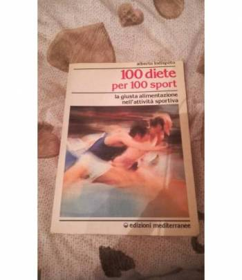 100 diete per 100 sport la giusta alimentazione nell'attività sportiva