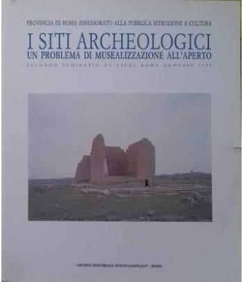 I siti archeologici. Un problema di musealizzazione all'aperto