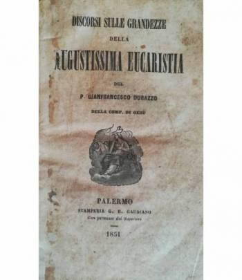 Discorsi sulle grandezze della Augustissina Eucarestia