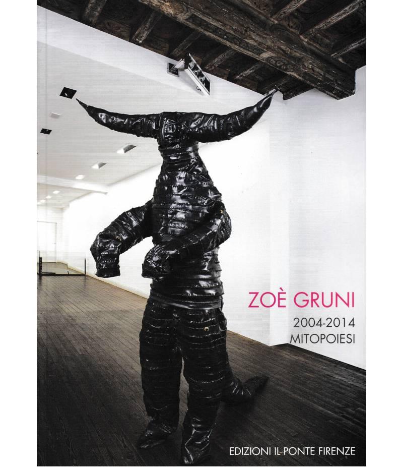 """Zoè Gruni 2004-2014 Mitopoiesi. Catalogo della mostra """"Galleria il Ponte"""" Firenze"""