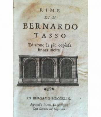 Rime di M. Bernardo Tasso. Edizione la più copiosa finora uscita.
