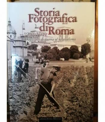 Storia fotografica di Roma. 1940-1949. Dagli orti di guerra al neorealismo