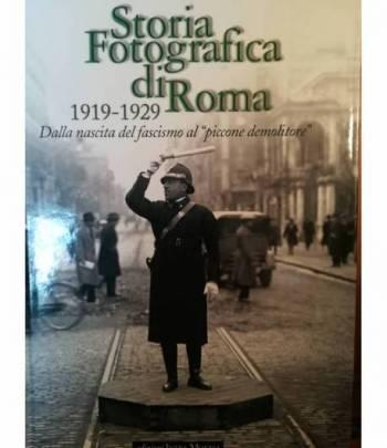 """Storia fotografica di Roma. 1919-1929. Dalla nascita del fascismo al """"piccone demolitore""""."""