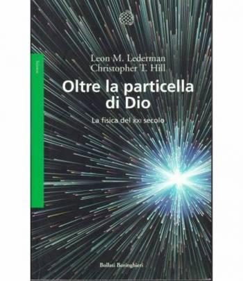 Oltre la particella di Dio. La fisica del XXI secolo.