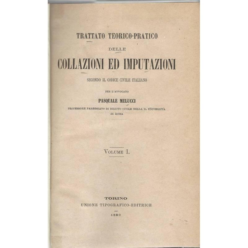 Trattato teorico-pratico delle collazioni ed imputazioni secondo il codice civile italiano