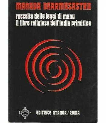 Raccolta delle leggi di Manu. Il libro religioso dell'India primitiva