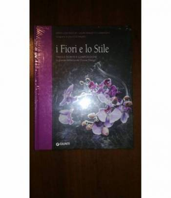 I fiori e lo stile. Tavole fiorite e composizioni. La grande bellezza del Flower Design