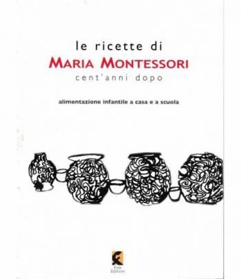 Le ricette di Maria Montessori cent'anni dopo. Alimentazione infantile a casa e a scuola