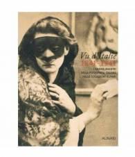 Vu d'Italie 1841-1941. I grandi maestri della fotografia italiana nelle collezioni Alinari