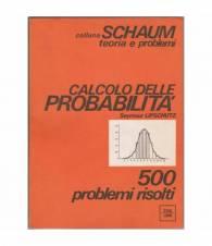 Calcolo delle probabilità. 500 esercizi risolti. Collana Schaum.