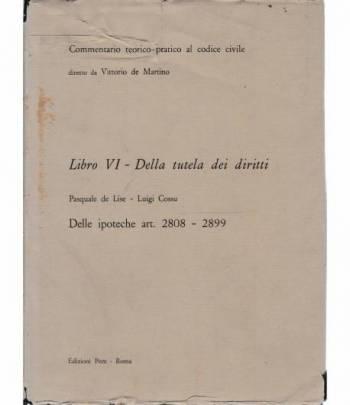 Commentario teorico-pratico al codice civile. Libro VI - Della tutela dei diritti art. 2808-2899