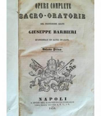 Opere complete sacro - oratorie del professore abate Giuseppe Barbieri. Quaresimale ed altre orazioni. I. II.