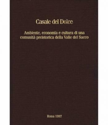 Casale del Dolce. Ambiente, economia e cultura di una comunità preistorica della valle del Sacco