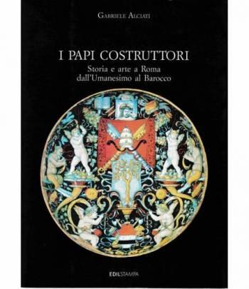 I Papi costruttori. Storia e arte a Roma dall'Umanesimo al Barocco