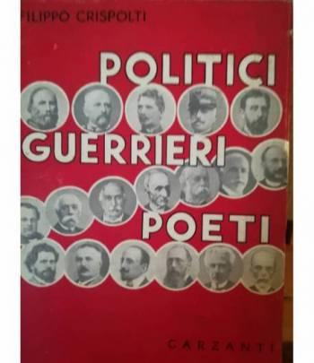 Politici, guerrieri, poeti. Ricordi personali. Con 19 ritratti.