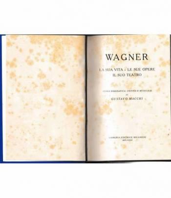 Wagner. La sua vita - Le sue opere - Il suo teatro