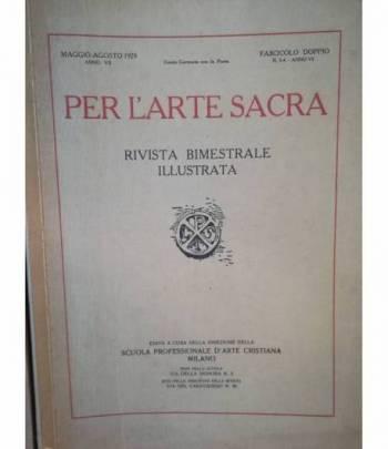 Per l'arte sacra. Rivista bimestrale illustrata. 3-4. Maggio-agosto 1929.