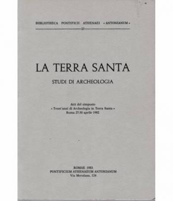 """La Terra Santa. Studi di Archeologia. Atti del Simposio """"Trent'anni di Archeologia in Terra Santa"""" Roma 27-30 aprile 1982"""