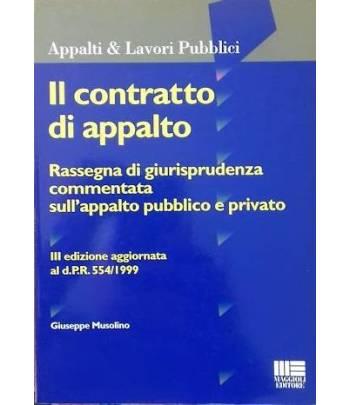Il contratto di appalto. Rassegna di beneficenza commentata sull'appalto pubblico e privato