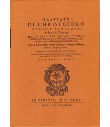 Trattato di Christoforo Acosta Africano Medico & Chirurgo. Della Historia natura et virtù delle droghe medicinali