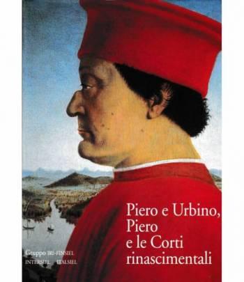 Piero e Urbino, Piero e le Corti rinascimentali