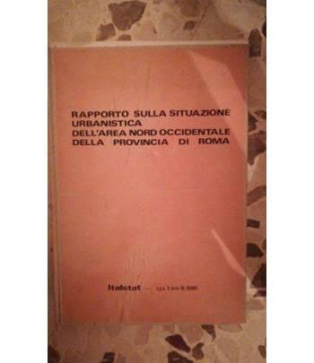 RAPPORTO SULLA SITUAZIONE URBANISTICA DELL'AREA NORD OCCIDENTALE DELLA PROVINCIA DI ROMA