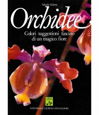 Orchidee. Colori suggestioni fascino di un magico fiore