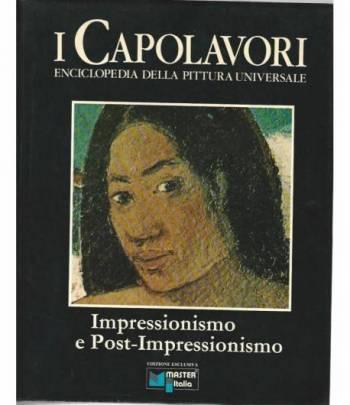 I capolavori. Enciclopedia della pittura universale. Impressionismo e post-impressionismo