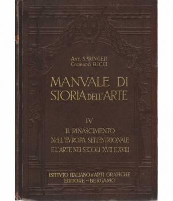 Manuale di storia dell'arte vol. IV° Il Rinascimento nell'Europa settentrionale e l'arte nei secoli XVII e XVIII