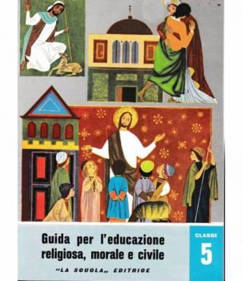 Guida per l'educazione religiosa, morale e civile. Classe 5 - Scuola in atto n. 25