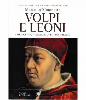 Volpi e leoni. I medici, Machiavelli e la rovina d'Italia