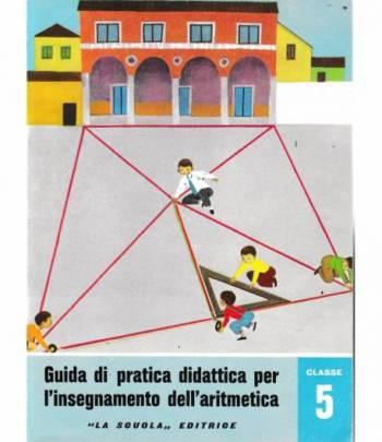 Guida di pratica didattica per l'insegnamento dell'aritmetica. Classe 5 - Scuola in atto n. 27
