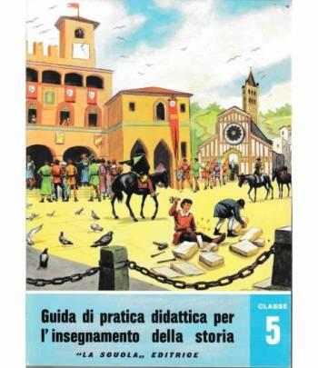 Guida di pratica didattica per l'insegnamento della storia. Classe 5 - Scuola in atto n. 28
