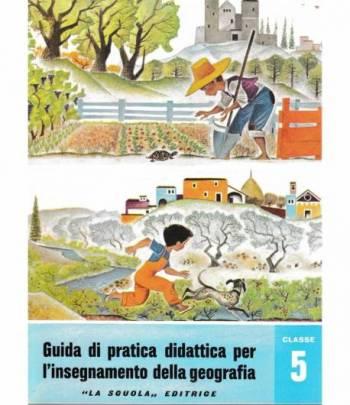 Guida di pratica didattica per l'insegnamento della geografia. Classe 5 - Scuola in atto n. 29