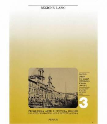 Giacomo Caneva e la scuola fotografica romana (1847-1855)   Catalogo Maggio Giugno 1989